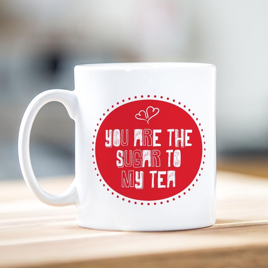 You Are The Sugar To My Tea Mug